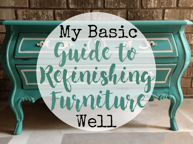 My Basic Guide to Refinishing Furniture Well!