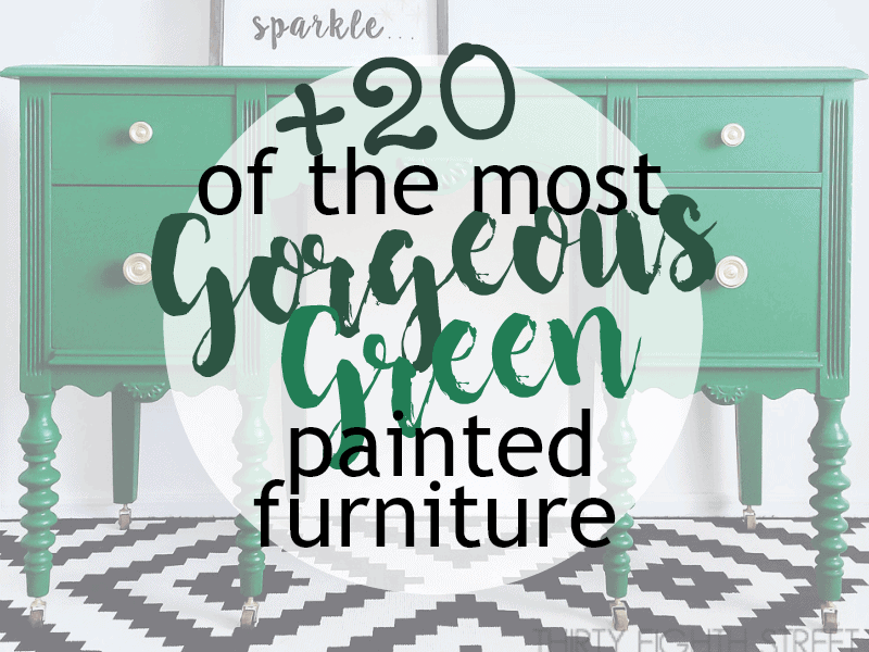 Over 20 of the Most GORGEOUS Green Painted Furniture I could Find You!